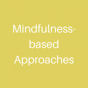 Mindfulness-based Approaches
