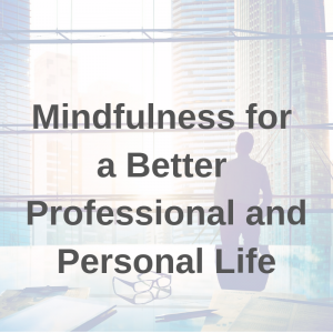 mindfulness-for-a-better-professional-and-personal-life