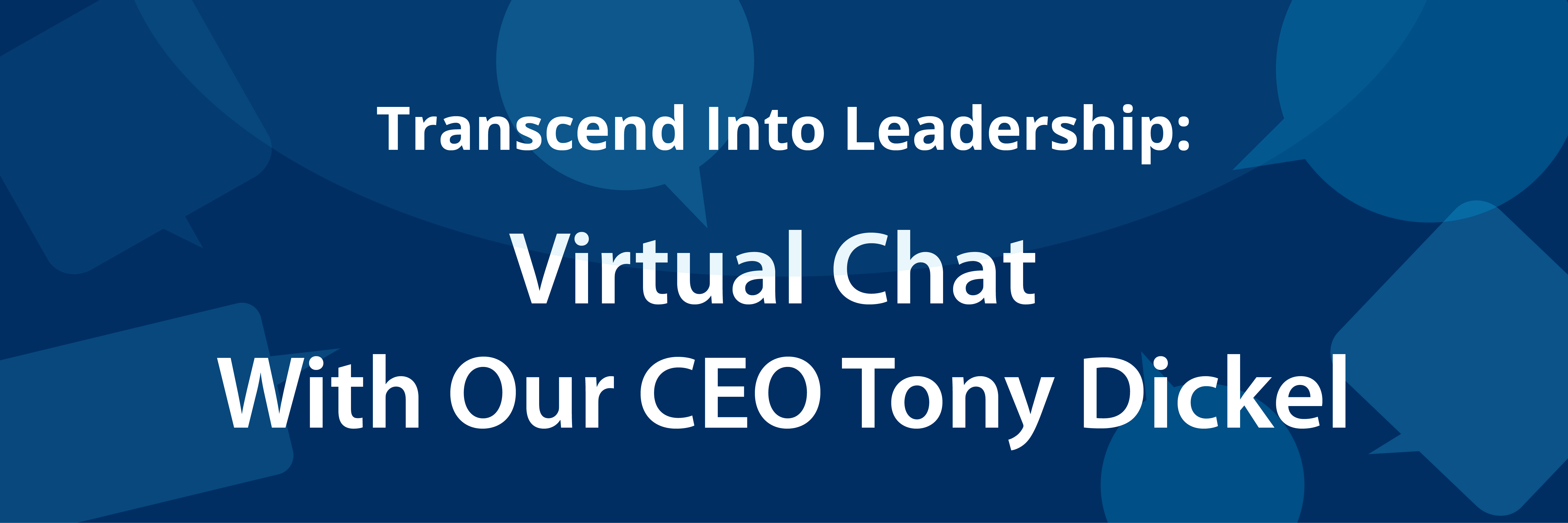 transcend into leadership virtual chat with Our CEO Tony Dickel
